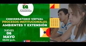 """Conversatorio Virtual """"Procesos Institucionales, Ambiente y Extensión"""""""