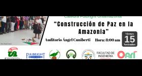 """Cátedra Fulbright Uniamazonia - """"Construcción de paz en la Amazonia"""""""