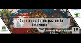 """Cátedra """"Construcción de paz en la Amazonia"""""""