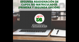 SEGUNDA REASIGNACIÓN DE CUPOS NO MATRICULADOS (PRIMERA Y SEGUNDA OPCIÓN) EN LOS PROGRAMAS ACADÉMICOS QUE APLICA