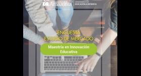Encuesta estudio de mercado - Maestría en innovación educativa
