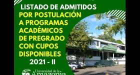 LISTADO DE ADMITIDOS POR POSTULACIÓN A PROGRAMAS ACADÉMICOS DE PREGRADO CON CUPOS DISPONIBLES 2021 - II
